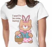 I Want to Be Some Bunny, Easter Cat Womens Fitted T-Shirt