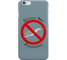 Serves No Porpoise iPhone Case/Skin