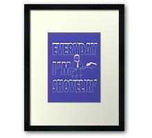 Everyday I'm Shovelin' Framed Print