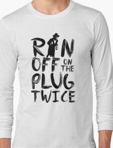 Ran off on the plug twice Long Sleeve T-Shirt