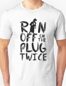 Ran off on the plug twice Unisex T-Shirt