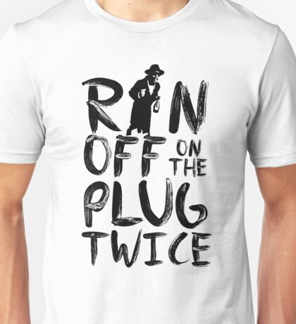 Ran off on the plug twice Unisex T-Shirt