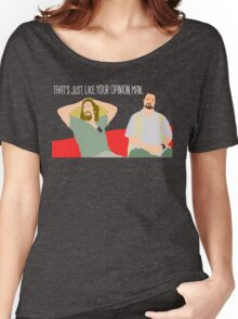 The Big Lebowski - Just Your Opinion Man Women's Relaxed Fit T-Shirt