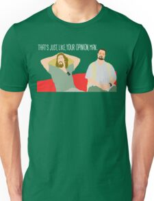 The Big Lebowski - Just Your Opinion Man Unisex T-Shirt