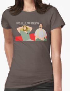 The Big Lebowski - Just Your Opinion Man Womens Fitted T-Shirt