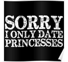 Sorry, I Only Date Princesses (inverted) Poster