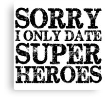 Sorry, I Only Date Super Heroes Canvas Print
