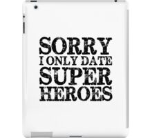 Sorry, I Only Date Super Heroes iPad Case/Skin