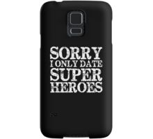 Sorry, I Only Date Super Heroes (inverted) Samsung Galaxy Case/Skin