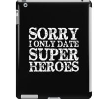 Sorry, I Only Date Super Heroes (inverted) iPad Case/Skin