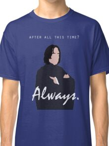 "Snape - ""Always"" Classic T-Shirt"
