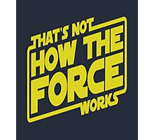 That's Not How the Force Works Photographic Print