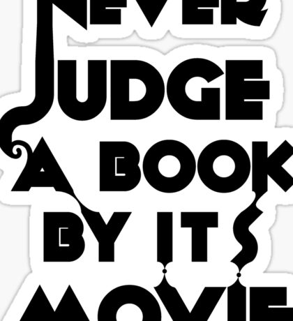 Never Judge A Book By Its Movie - Tshirt Sticker