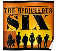 The ridiculous 6 Poster