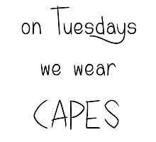 on Tuesdays we wear CAPES - black text on transparent Photographic Print