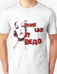 Some Like It Dead Unisex T-Shirt