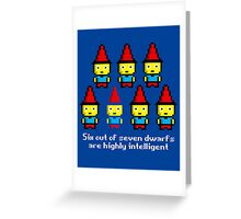 Six out of seven dwarfs are highly intelligent Greeting Card