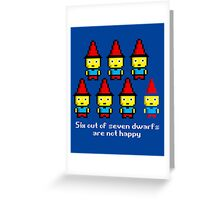Six out of seven dwarfs are not happy Greeting Card