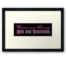 Women are Strong, Men are Beautiful Framed Print