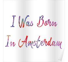I was born in Amsterdam Poster