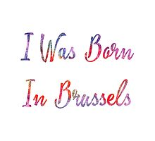 I was born in Brussels Photographic Print