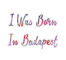 I was born in Budapest Photographic Print
