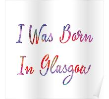 I was born in Glasgow Poster