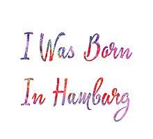 I was born in Hamburg Photographic Print
