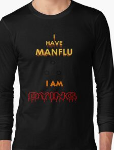 I have MAN Flu  Long Sleeve T-Shirt