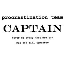 Procrastination Team Captain Photographic Print