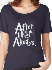 After All This Time? Always. Women's Relaxed Fit T-Shirt