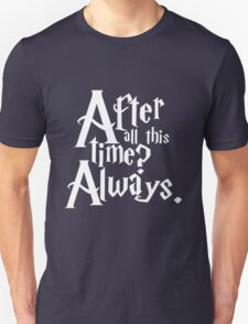 After All This Time? Always. Unisex T-Shirt