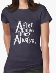 After All This Time? Always. Womens Fitted T-Shirt