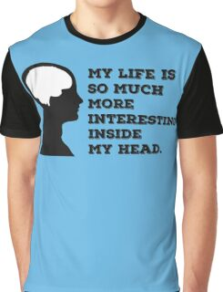 """My Life Is So Much More Interesting Inside My Head."" Graphic T-Shirt"