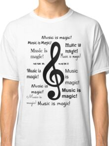 Music is magic all over Classic T-Shirt