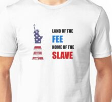 USA - Land of the Fee, Home of the Slave Unisex T-Shirt