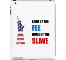 USA - Land of the Fee, Home of the Slave iPad Case/Skin