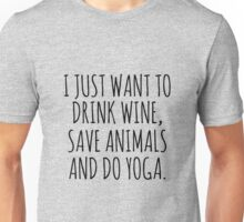 I Just Want To Drink Wine Save Animals And Do Yoga Unisex T-Shirt