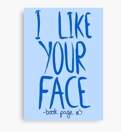 Love Me, Love Me Not: I Like Your Face...book Page Canvas Print