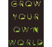 Grow Your Own World Gardening T Shirt Photographic Print