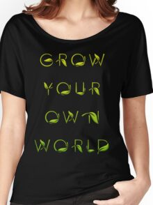 Grow Your Own World Gardening T Shirt Women's Relaxed Fit T-Shirt