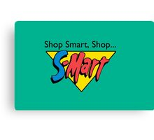 Shop Smart...Shop S-Mart! Canvas Print