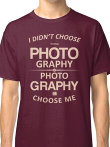 Limited - I didn't choose photography Classic T-Shirt