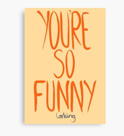 Love Me, Love Me Not: You're So Funny...Looking Canvas Print