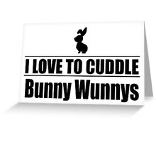 I love to cuddle bunny wunnys Greeting Card