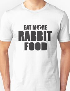 Eat more rabbit food! Unisex T-Shirt
