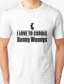 I love to cuddle bunny wunnys T-Shirt