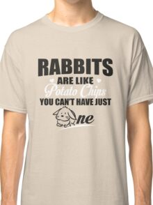 Rabbits are like potato chips you can't have just one Classic T-Shirt