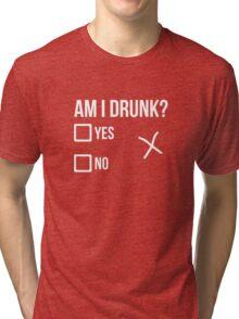 Am I Drunk? Tri-blend T-Shirt