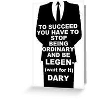 To succeed you have to be Legendary Greeting Card